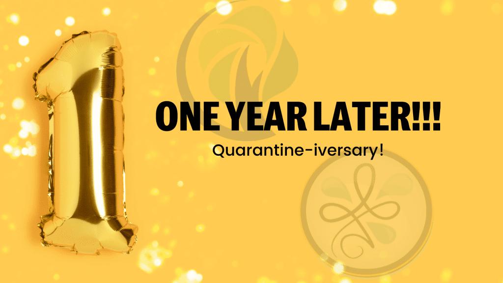 Happy Quarantine-iversary
